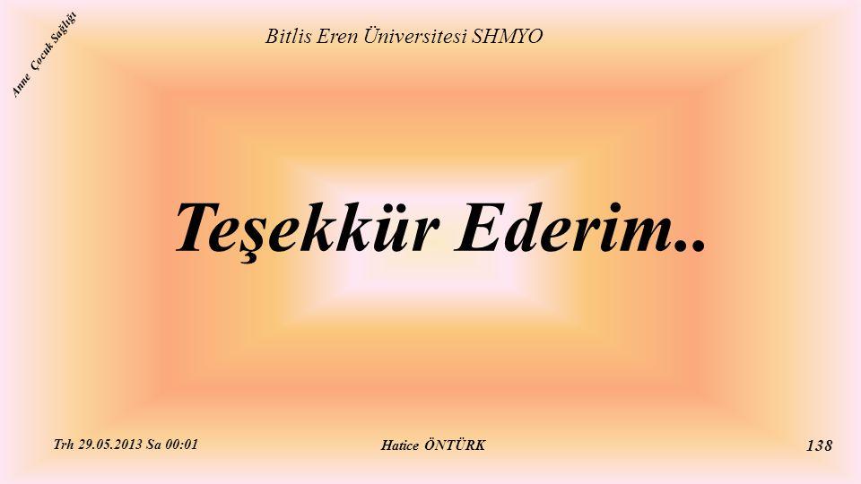 Teşekkür Ederim.. Bitlis Eren Üniversitesi SHMYO Hatice ÖNTÜRK Trh 29.05.2013 Sa 00:01 138 Anne Çocuk Sağlığı