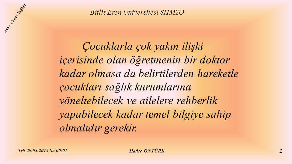 İshalli Bir Çocukta Vücuttan Suyun Kaybedildiğini Gösteren Bulgular:  Halsizlik ve huzursuzluk  Ağız ve dudaklarda kuruluk  Bıngıldağın çökmesi  İdrara çıkma sıklığı ve miktarında azalma Bitlis Eren Üniversitesi SHMYO Hatice ÖNTÜRK Trh 29.05.2013 Sa 00:01 113 Anne Çocuk Sağlığı