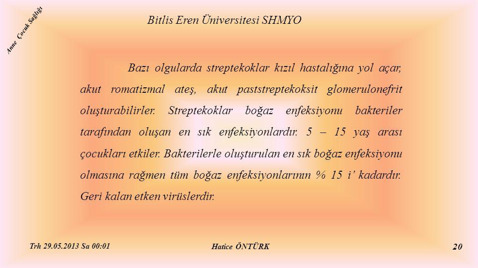 Bitlis Eren Üniversitesi SHMYO Hatice ÖNTÜRK Trh 29.05.2013 Sa 00:01 20 Bazı olgularda streptekoklar kızıl hastalığına yol açar, akut romatizmal ateş,