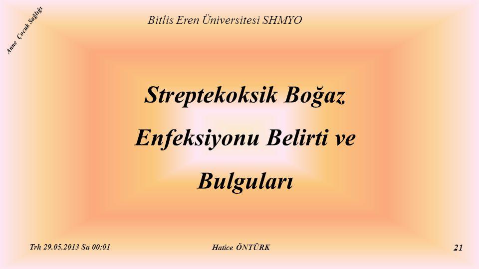 Streptekoksik Boğaz Enfeksiyonu Belirti ve Bulguları Bitlis Eren Üniversitesi SHMYO Hatice ÖNTÜRK Trh 29.05.2013 Sa 00:01 21 Anne Çocuk Sağlığı