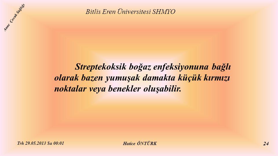 Streptekoksik boğaz enfeksiyonuna bağlı olarak bazen yumuşak damakta küçük kırmızı noktalar veya benekler oluşabilir. Bitlis Eren Üniversitesi SHMYO H