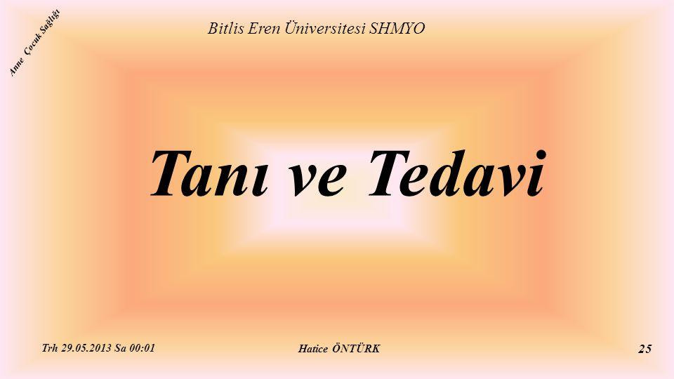 Tanı ve Tedavi Bitlis Eren Üniversitesi SHMYO Hatice ÖNTÜRK Trh 29.05.2013 Sa 00:01 25 Anne Çocuk Sağlığı