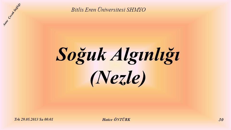 Soğuk Algınlığı (Nezle) Bitlis Eren Üniversitesi SHMYO Hatice ÖNTÜRK Trh 29.05.2013 Sa 00:01 30 Anne Çocuk Sağlığı
