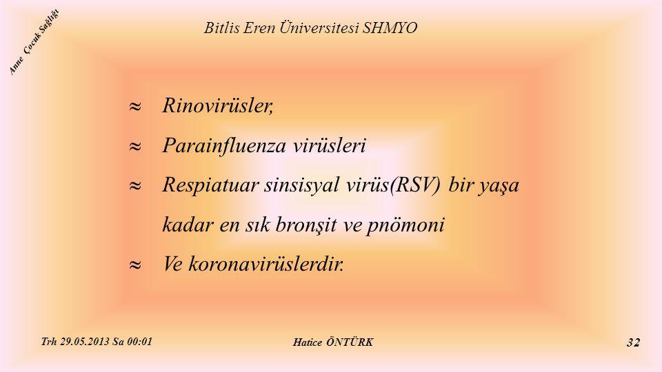  Rinovirüsler,  Parainfluenza virüsleri  Respiatuar sinsisyal virüs(RSV) bir yaşa kadar en sık bronşit ve pnömoni  Ve koronavirüslerdir. Bitlis Er