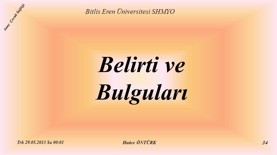 Belirti ve Bulguları Bitlis Eren Üniversitesi SHMYO Hatice ÖNTÜRK Trh 29.05.2013 Sa 00:01 34 Anne Çocuk Sağlığı