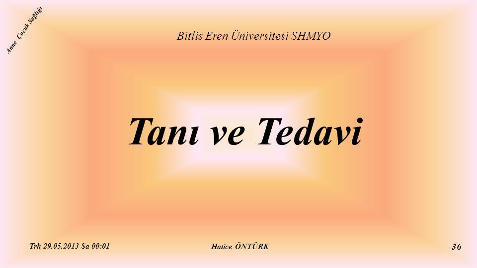 Tanı ve Tedavi Bitlis Eren Üniversitesi SHMYO Hatice ÖNTÜRK Trh 29.05.2013 Sa 00:01 36 Anne Çocuk Sağlığı