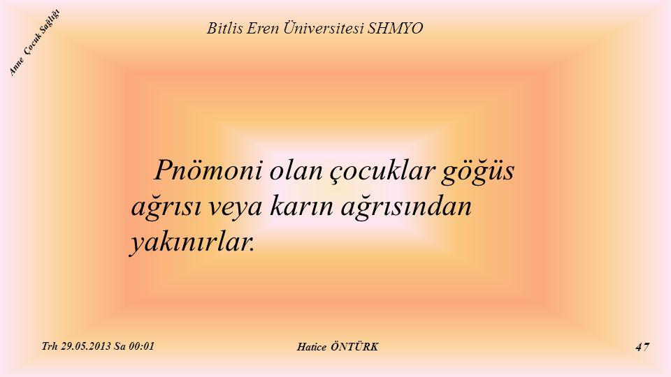 Pnömoni olan çocuklar göğüs ağrısı veya karın ağrısından yakınırlar. Bitlis Eren Üniversitesi SHMYO Hatice ÖNTÜRK Trh 29.05.2013 Sa 00:01 47 Anne Çocu