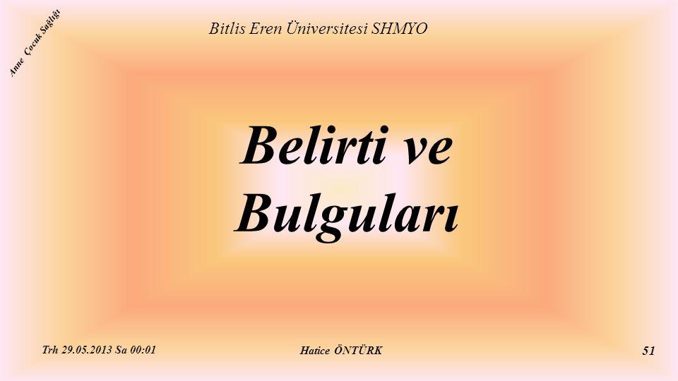 Belirti ve Bulguları Bitlis Eren Üniversitesi SHMYO Hatice ÖNTÜRK Trh 29.05.2013 Sa 00:01 51 Anne Çocuk Sağlığı