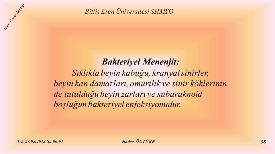 Bakteriyel Menenjit: Sıklıkla beyin kabuğu, kranyal sinirler, beyin kan damarları, omurilik ve sinir köklerinin de tutulduğu beyin zarları ve subarakn