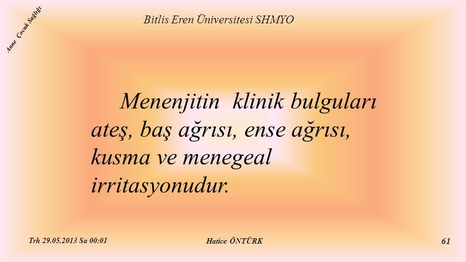 Menenjitin klinik bulguları ateş, baş ağrısı, ense ağrısı, kusma ve menegeal irritasyonudur. Bitlis Eren Üniversitesi SHMYO Hatice ÖNTÜRK Trh 29.05.20