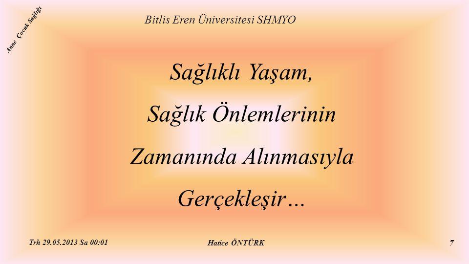 Sağlıklı Yaşam, Sağlık Önlemlerinin Zamanında Alınmasıyla Gerçekleşir… Bitlis Eren Üniversitesi SHMYO Hatice ÖNTÜRK Trh 29.05.2013 Sa 00:01 7 Anne Çoc