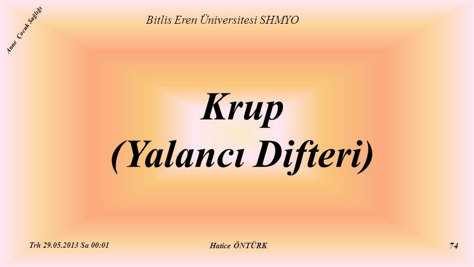Krup (Yalancı Difteri) Bitlis Eren Üniversitesi SHMYO Hatice ÖNTÜRK Trh 29.05.2013 Sa 00:01 74 Anne Çocuk Sağlığı