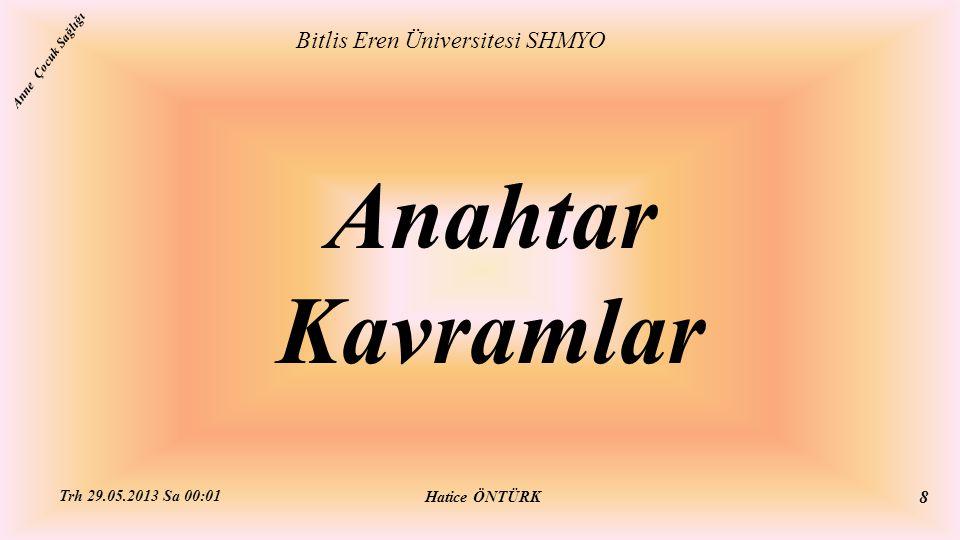 Anahtar Kavramlar Bitlis Eren Üniversitesi SHMYO Hatice ÖNTÜRK Trh 29.05.2013 Sa 00:01 8 Anne Çocuk Sağlığı