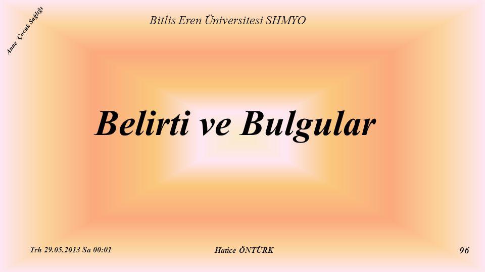 Belirti ve Bulgular Bitlis Eren Üniversitesi SHMYO Hatice ÖNTÜRK Trh 29.05.2013 Sa 00:01 96 Anne Çocuk Sağlığı