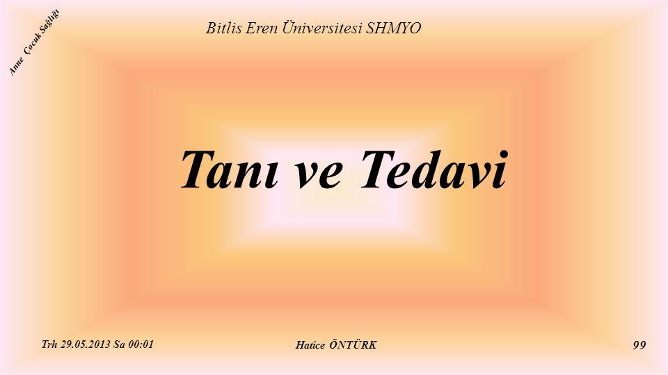 Tanı ve Tedavi Bitlis Eren Üniversitesi SHMYO Hatice ÖNTÜRK Trh 29.05.2013 Sa 00:01 99 Anne Çocuk Sağlığı