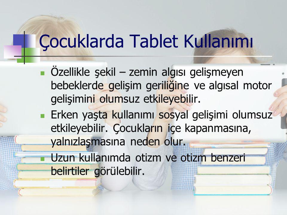 Çocuklarda Tablet Kullanımı Özellikle şekil – zemin algısı gelişmeyen bebeklerde gelişim geriliğine ve algısal motor gelişimini olumsuz etkileyebilir.