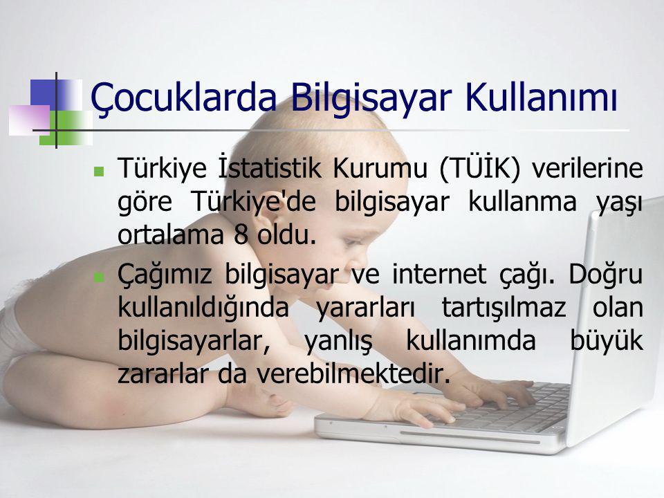 Çocuklarda Bilgisayar Kullanımı Türkiye İstatistik Kurumu (TÜİK) verilerine göre Türkiye'de bilgisayar kullanma yaşı ortalama 8 oldu. Çağımız bilgisay