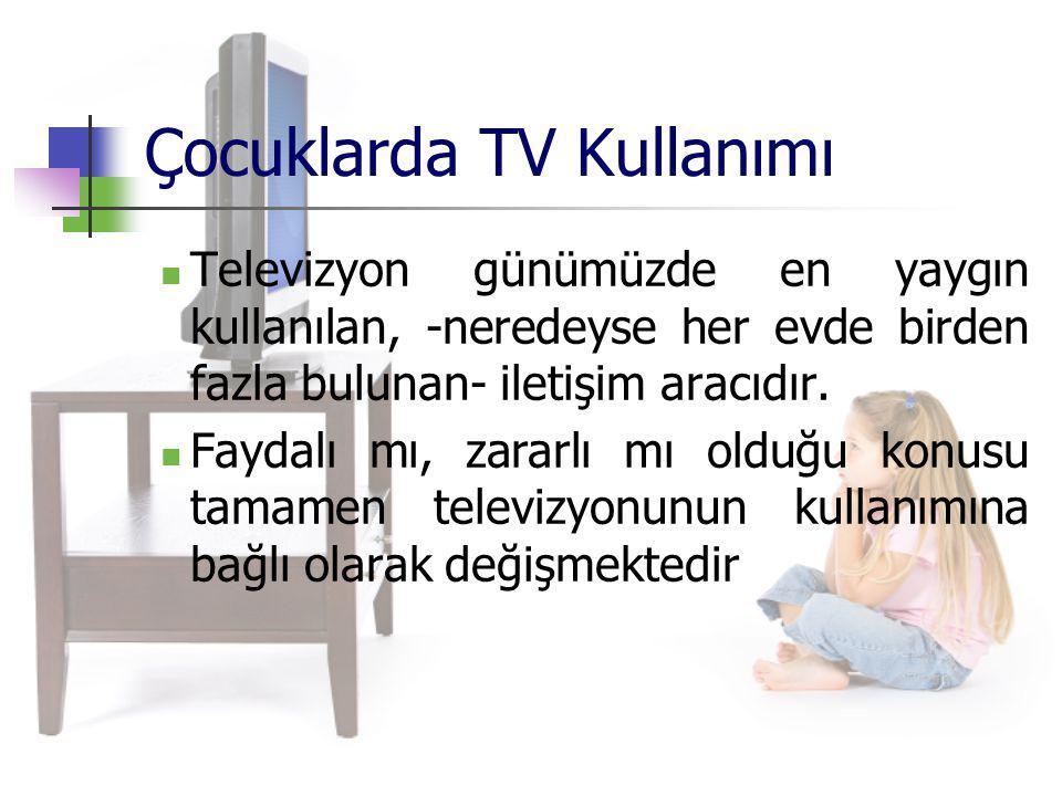 Çocuklarda TV Kullanımı Televizyon günümüzde en yaygın kullanılan, -neredeyse her evde birden fazla bulunan- iletişim aracıdır. Faydalı mı, zararlı mı