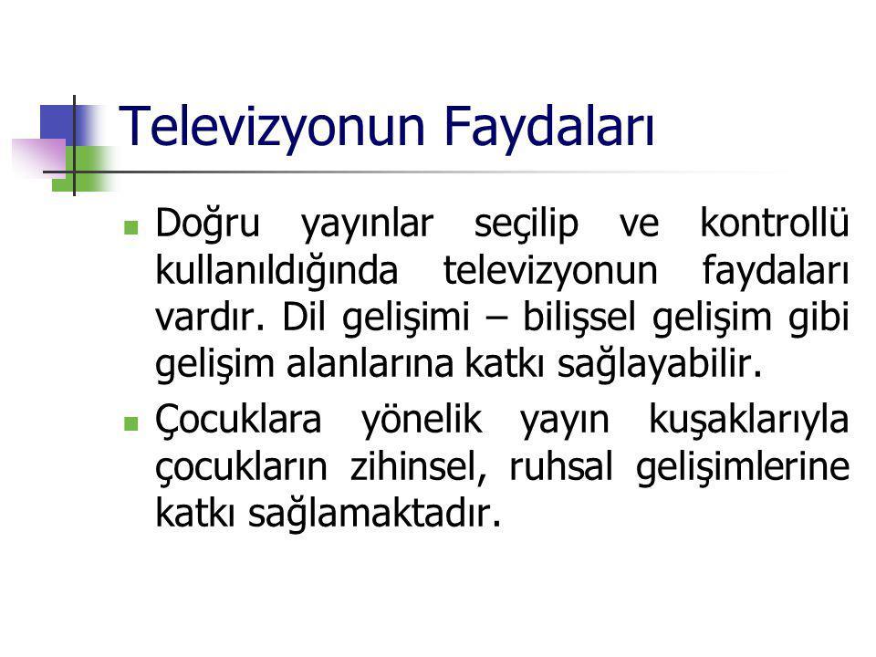 Televizyonun Faydaları Doğru yayınlar seçilip ve kontrollü kullanıldığında televizyonun faydaları vardır. Dil gelişimi – bilişsel gelişim gibi gelişim
