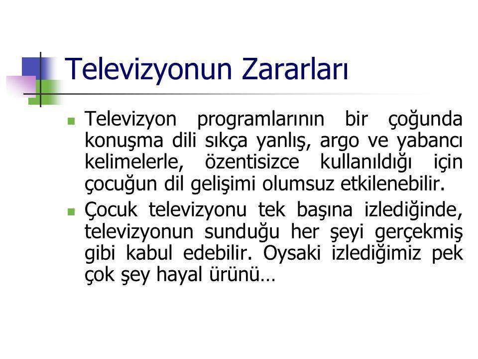 Televizyonun Zararları Televizyon programlarının bir çoğunda konuşma dili sıkça yanlış, argo ve yabancı kelimelerle, özentisizce kullanıldığı için çoc