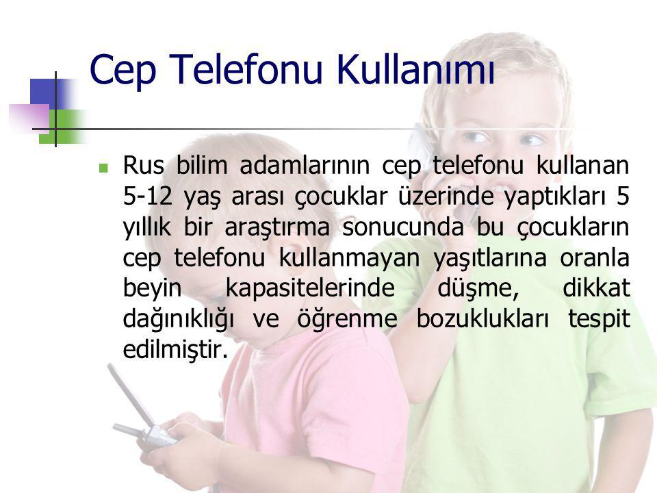 Cep Telefonu Kullanımı Rus bilim adamlarının cep telefonu kullanan 5-12 yaş arası çocuklar üzerinde yaptıkları 5 yıllık bir araştırma sonucunda bu çoc