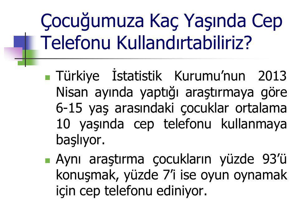 Çocuğumuza Kaç Yaşında Cep Telefonu Kullandırtabiliriz? Türkiye İstatistik Kurumu'nun 2013 Nisan ayında yaptığı araştırmaya göre 6-15 yaş arasındaki ç
