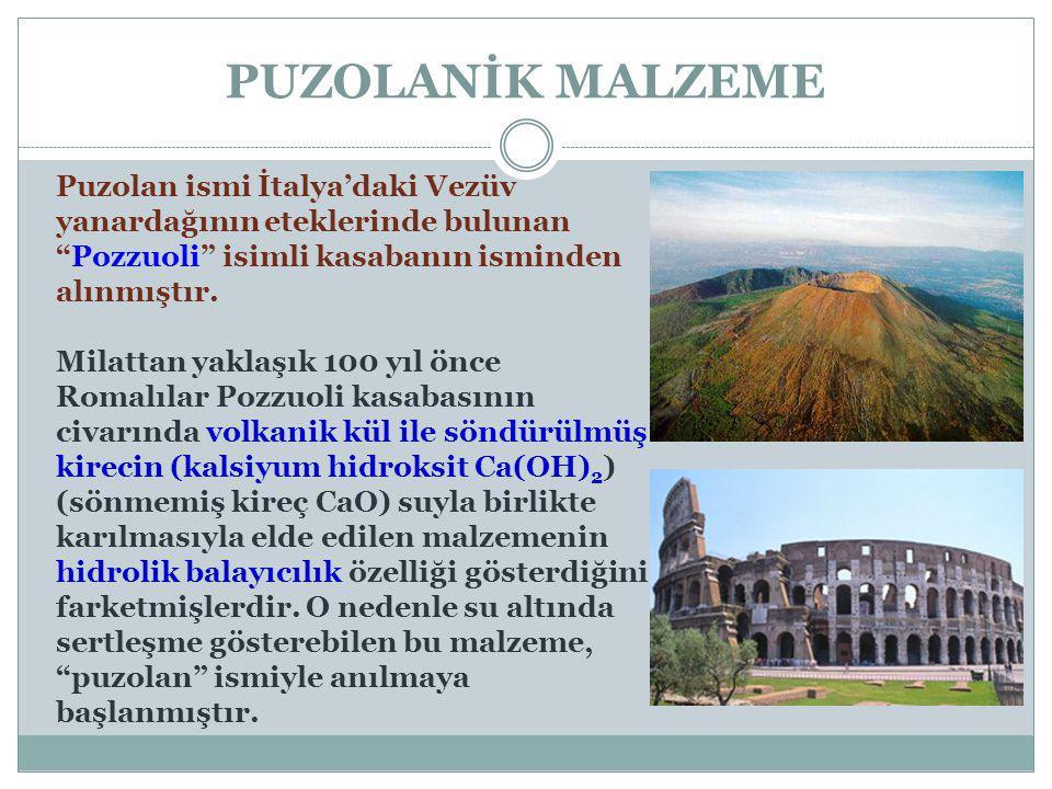 """PUZOLANİK MALZEME Puzolan ismi İtalya'daki Vezüv yanardağının eteklerinde bulunan """"Pozzuoli"""" isimli kasabanın isminden alınmıştır. Milattan yaklaşık 1"""