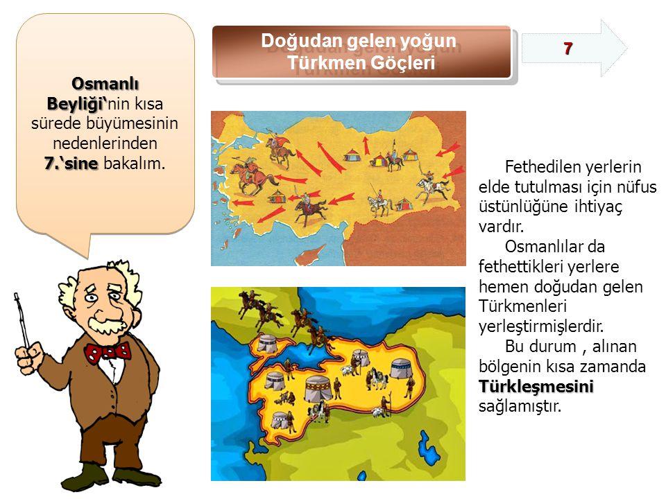 Osmanlı Beyliği' Osmanlı Beyliği'nin kısa sürede büyümesinin nedenlerinden 7.'sine 7.'sine bakalım.