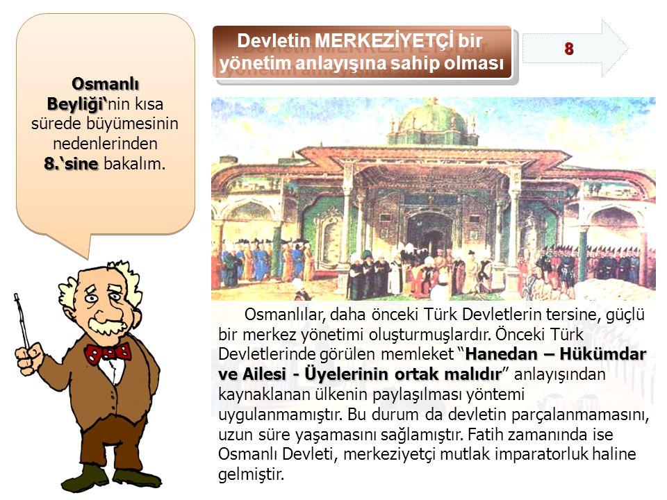 Osmanlı Beyliği' Osmanlı Beyliği'nin kısa sürede büyümesinin nedenlerinden 8.'sine 8.'sine bakalım.