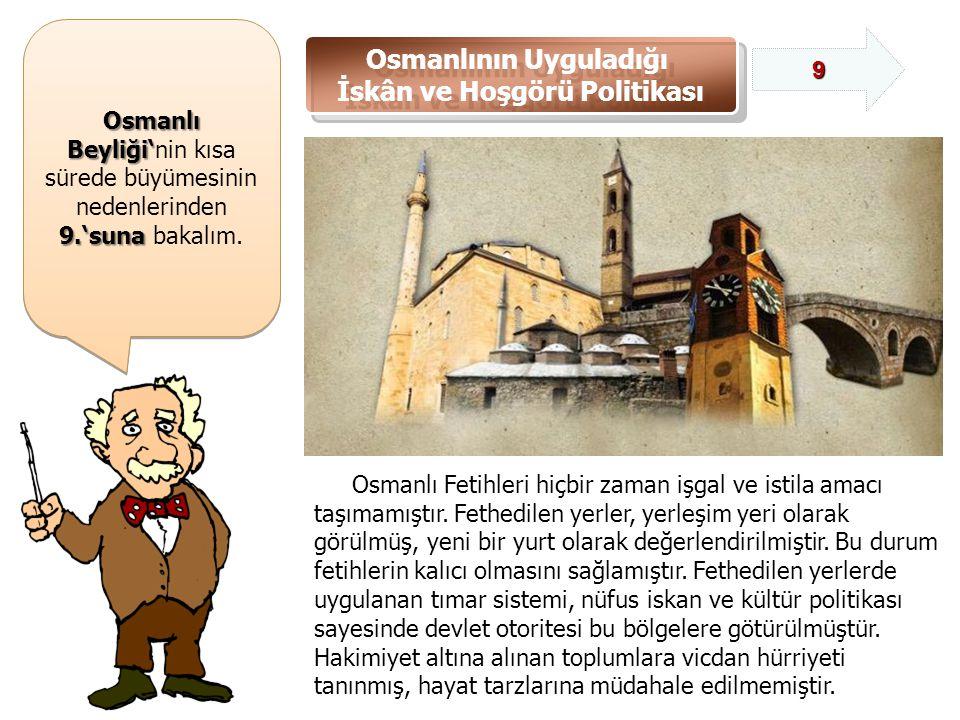 Osmanlı Beyliği' Osmanlı Beyliği'nin kısa sürede büyümesinin nedenlerinden 9.'suna 9.'suna bakalım.