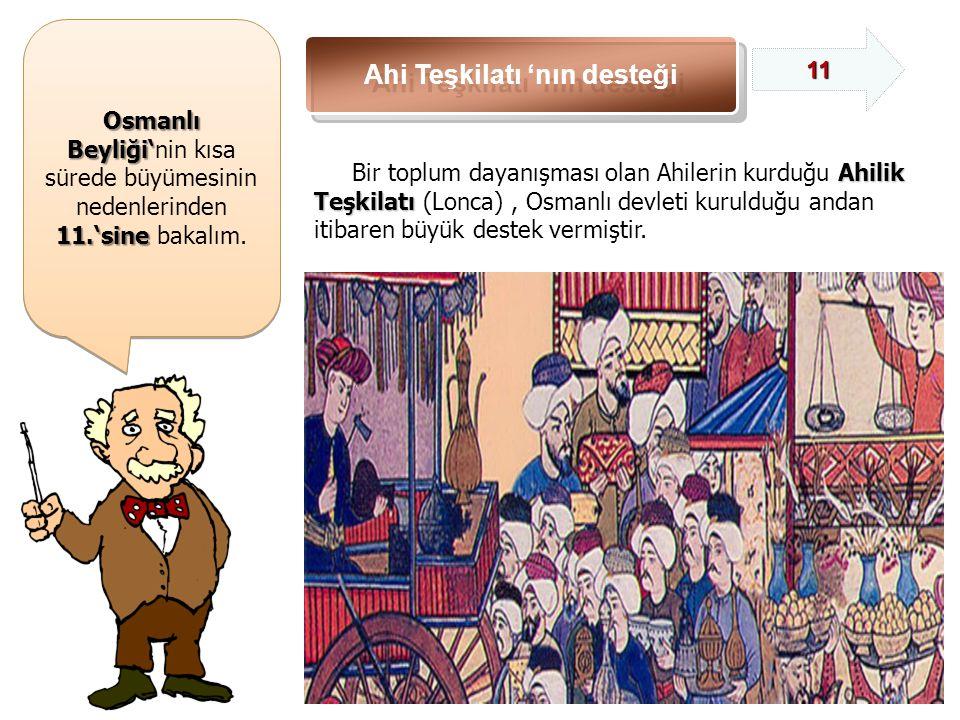 Osmanlı Beyliği' Osmanlı Beyliği'nin kısa sürede büyümesinin nedenlerinden 11.'sine 11.'sine bakalım.