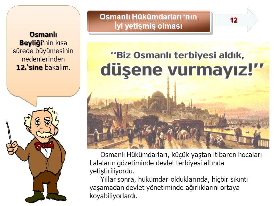 Osmanlı Beyliği' Osmanlı Beyliği'nin kısa sürede büyümesinin nedenlerinden 12.'sine 12.'sine bakalım.