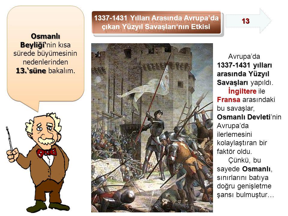 Osmanlı Beyliği' Osmanlı Beyliği'nin kısa sürede büyümesinin nedenlerinden 13.'süne 13.'süne bakalım.