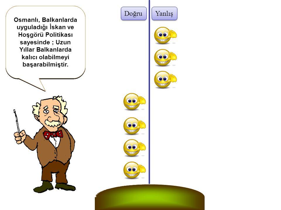 Doğru Yanlış Size sorulan cümlelerin DOĞRU yada YANLIŞ olduğunu belirleyiniz… Size sorulan cümlelerin DOĞRU yada YANLIŞ olduğunu belirleyiniz… Osmanlı Devleti, 1295 Yılında Yalova 'da kurulmuştur.