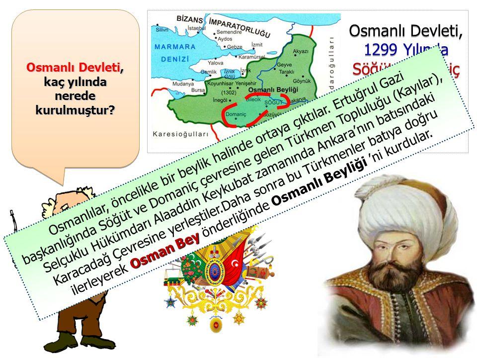 Osmanlı Devleti, kaç yılında nerede kurulmuştur.