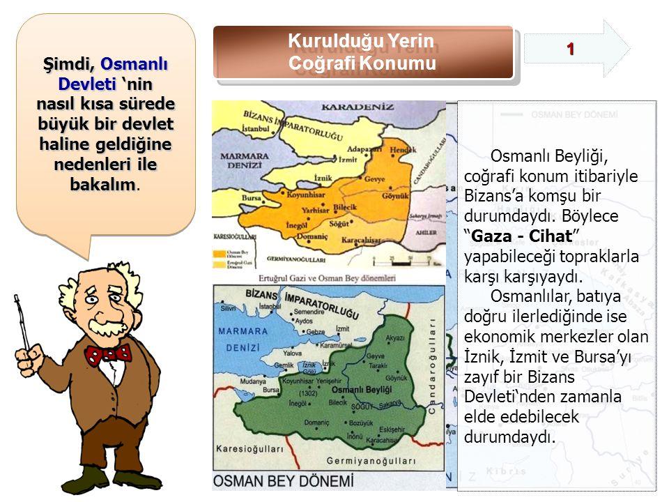 Şimdi, Osmanlı Devleti 'nin nasıl kısa sürede büyük bir devlet haline geldiğine nedenleri ile bakalım nedenleri ile bakalım.