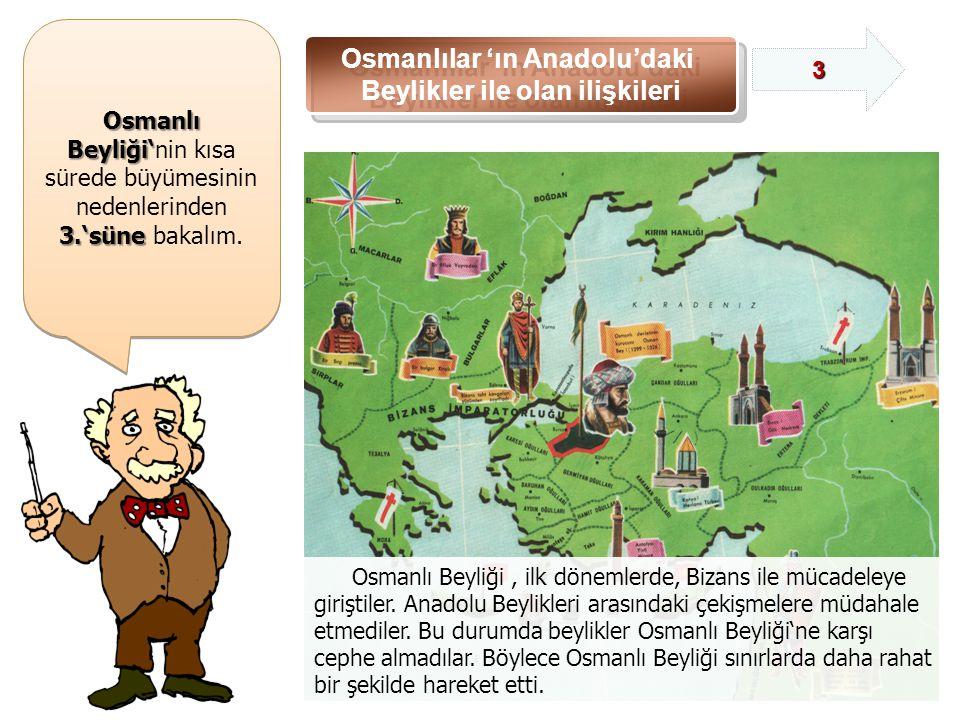 Osmanlı Beyliği' Osmanlı Beyliği'nin kısa sürede büyümesinin nedenlerinden 3.'süne 3.'süne bakalım.
