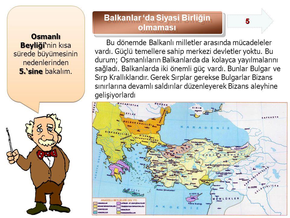 Osmanlı Beyliği' Osmanlı Beyliği'nin kısa sürede büyümesinin nedenlerinden 5.'sine 5.'sine bakalım.