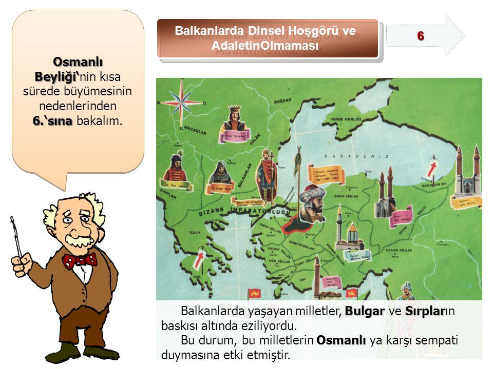 Osmanlı Beyliği' Osmanlı Beyliği'nin kısa sürede büyümesinin nedenlerinden 6.'sına 6.'sına bakalım.