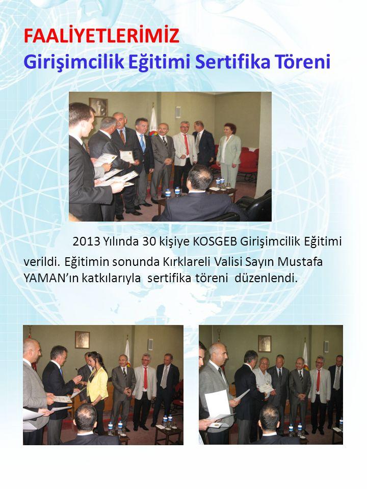 FAALİYETLERİMİZ Girişimcilik Eğitimi Sertifika Töreni 2013 Yılında 30 kişiye KOSGEB Girişimcilik Eğitimi verildi. Eğitimin sonunda Kırklareli Valisi S