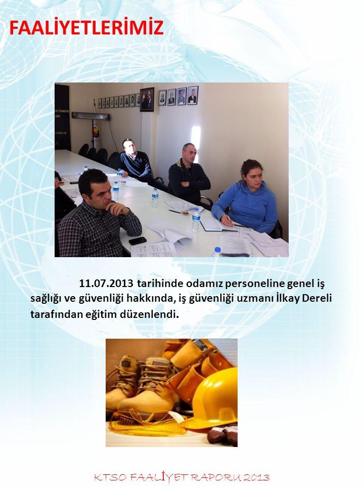 FAALİYETLERİMİZ 11.07.2013 tarihinde odamız personeline genel iş sağlığı ve güvenliği hakkında, iş güvenliği uzmanı İlkay Dereli tarafından eğitim düz