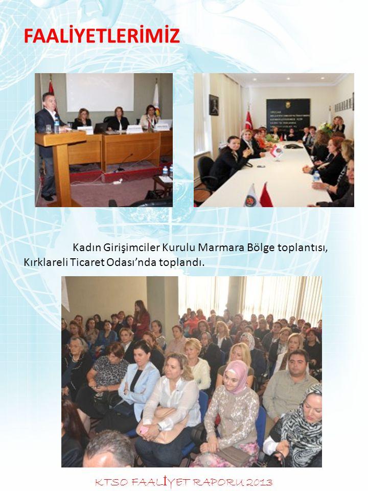 FAALİYETLERİMİZ Kadın Girişimciler Kurulu Marmara Bölge toplantısı, Kırklareli Ticaret Odası'nda toplandı. KTSO FAAL İ YET RAPORU 2013