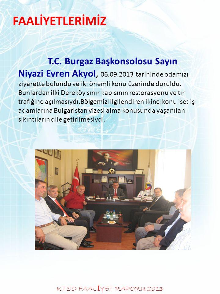 FAALİYETLERİMİZ T.C. Burgaz Başkonsolosu Sayın Niyazi Evren Akyol, 06.09.2013 tarihinde odamızı ziyarette bulundu ve iki önemli konu üzerinde duruldu.