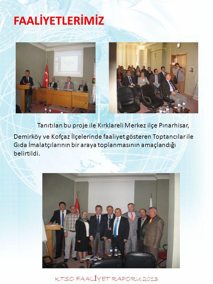 FAALİYETLERİMİZ Tanıtılan bu proje ile Kırklareli Merkez ilçe Pınarhisar, Demirköy ve Kofçaz İlçelerinde faaliyet gösteren Toptancılar ile Gıda İmalat