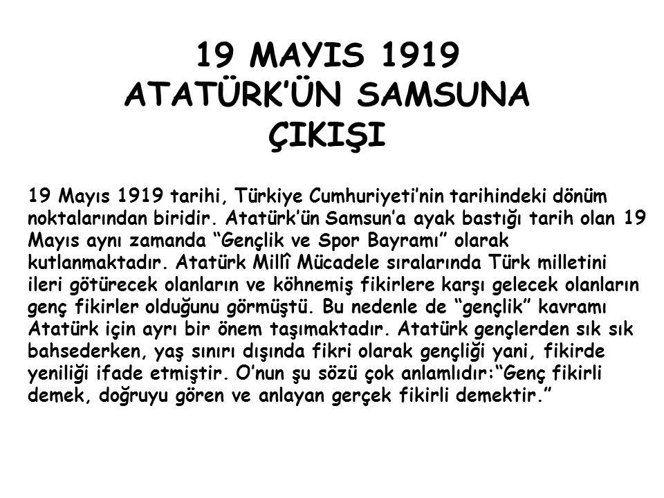 19 MAYIS 1919 ATATÜRK'ÜN SAMSUNA ÇIKIŞI 19 Mayıs 1919 tarihi, Türkiye Cumhuriyeti'nin tarihindeki dönüm noktalarından biridir. Atatürk'ün Samsun'a aya