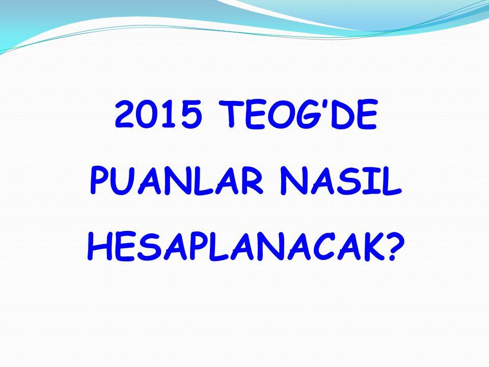 2015 TEOG'DE PUANLAR NASIL HESAPLANACAK?