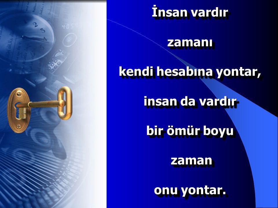 Zamana hükmetmek istiyorsanız zamanın hakimi olan Allah'ın hükmü altına girin...