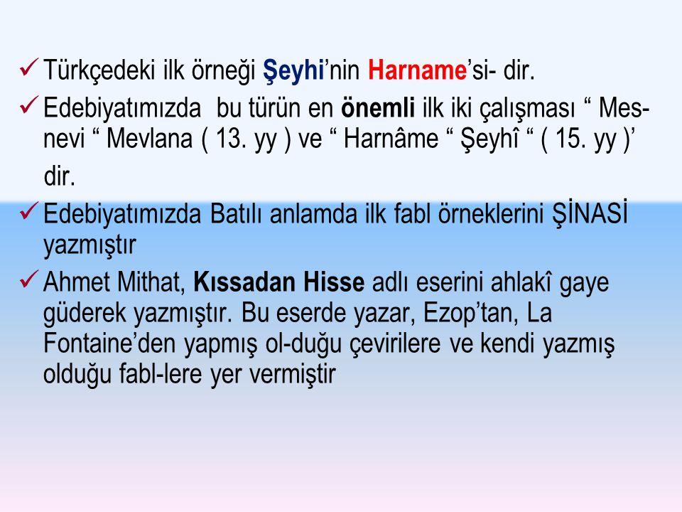 """Türkçedeki ilk örneği Şeyhi 'nin Harname 'si- dir. Edebiyatımızda bu türün en önemli ilk iki çalışması """" Mes- nevi """" Mevlana ( 13. yy ) ve """" Harnâme """""""