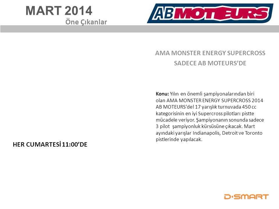 MART 2014 AMA MONSTER ENERGY SUPERCROSS SADECE AB MOTEURS'DE Öne Çıkanlar HER CUMARTESİ 11:00'DE Konu: Yılın en önemli şampiyonalarından biri olan AMA