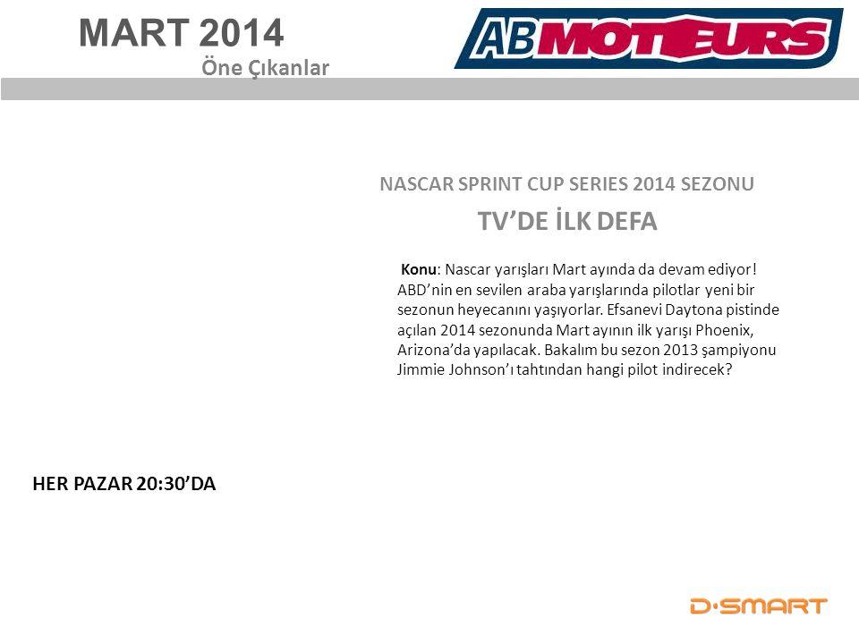 MART 2014 NASCAR SPRINT CUP SERIES 2014 SEZONU TV'DE İLK DEFA Öne Çıkanlar Konu: Nascar yarışları Mart ayında da devam ediyor! ABD'nin en sevilen arab